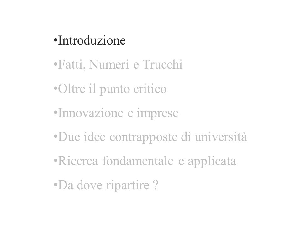 Introduzione Fatti, Numeri e Trucchi Oltre il punto critico Innovazione e imprese Due idee contrapposte di università Ricerca fondamentale e applicata