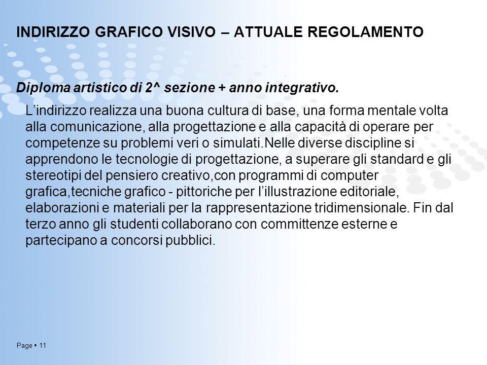 Page  11 INDIRIZZO GRAFICO VISIVO – ATTUALE REGOLAMENTO Diploma artistico di 2^ sezione + anno integrativo. L'indirizzo realizza una buona cultura di