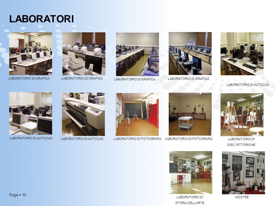 Page  15 LABORATORI Laboratori LABORATORIO DI GRAFICA LABORATORIO DI AUTOCAD LABORATORIO DI FOTOGRAFIA LABORATORIO DI DISC. PITTORICHE LABORATORIO DI