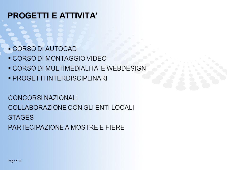 Page  16 PROGETTI E ATTIVITA'  CORSO DI AUTOCAD  CORSO DI MONTAGGIO VIDEO  CORSO DI MULTIMEDIALITA' E WEBDESIGN  PROGETTI INTERDISCIPLINARI CONCO