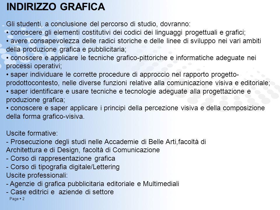 Page  2 INDIRIZZO GRAFICA Gli studenti, a conclusione del percorso di studio, dovranno: conoscere gli elementi costitutivi dei codici dei linguaggi p