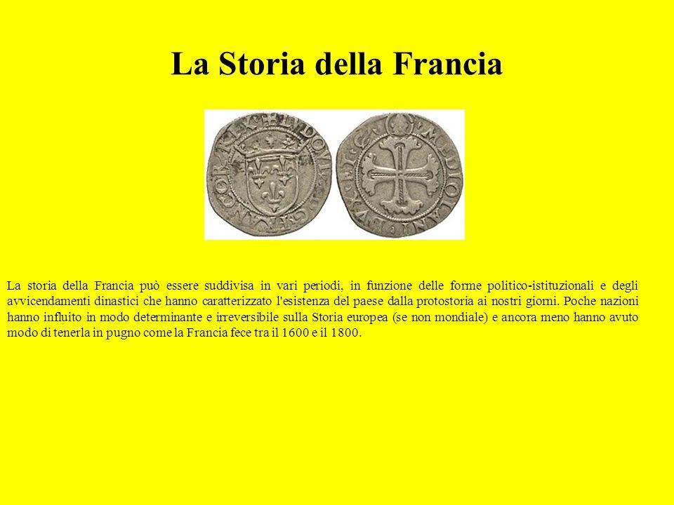 La Storia della Francia La storia della Francia può essere suddivisa in vari periodi, in funzione delle forme politico-istituzionali e degli avvicenda