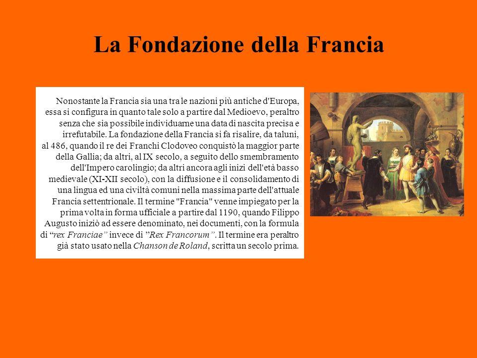 La Fondazione della Francia Nonostante la Francia sia una tra le nazioni più antiche d'Europa, essa si configura in quanto tale solo a partire dal Med