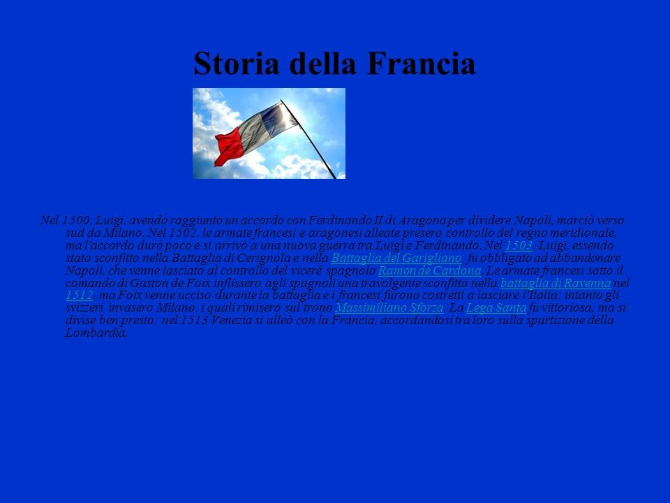 Storia della Francia Nel 1500, Luigi, avendo raggiunto un accordo con Ferdinando II di Aragona per dividere Napoli, marciò verso sud da Milano. Nel 15