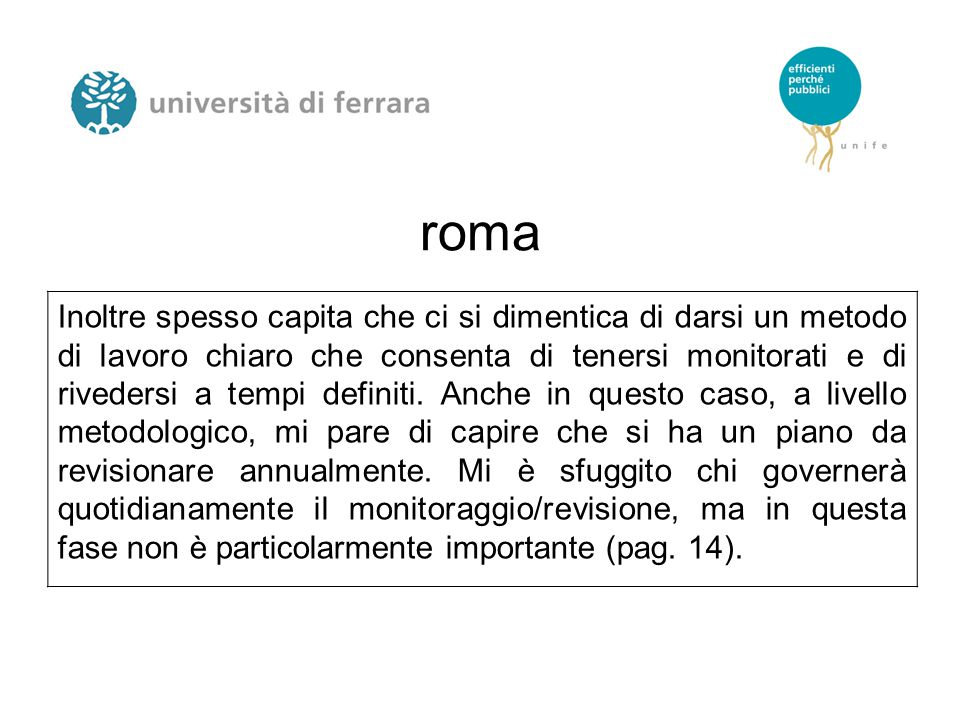 roma Inoltre spesso capita che ci si dimentica di darsi un metodo di lavoro chiaro che consenta di tenersi monitorati e di rivedersi a tempi definiti.
