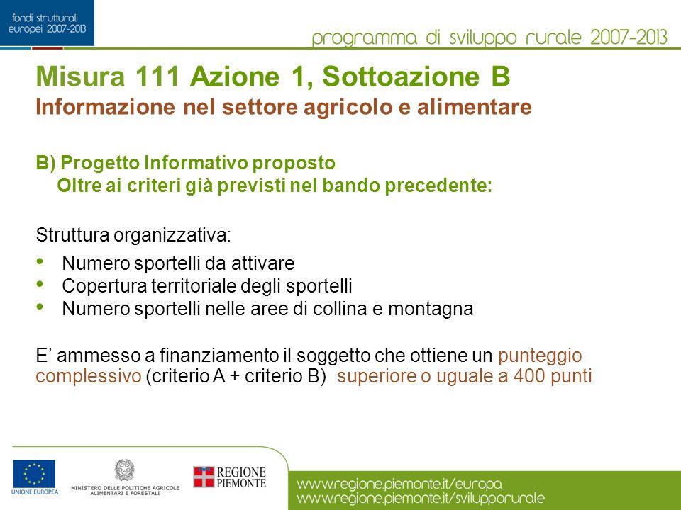 Misura 111 Azione 1, Sottoazione B Informazione nel settore agricolo e alimentare B) Progetto Informativo proposto Oltre ai criteri già previsti nel b