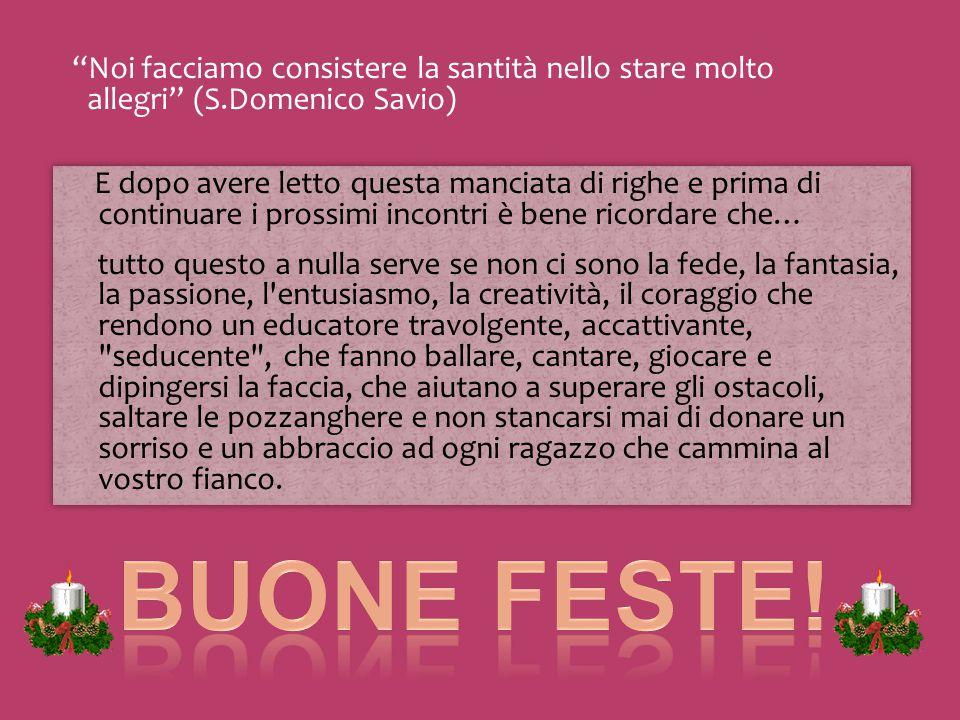 """""""Noi facciamo consistere la santità nello stare molto allegri"""" (S.Domenico Savio) E dopo avere letto questa manciata di righe e prima di continuare i"""