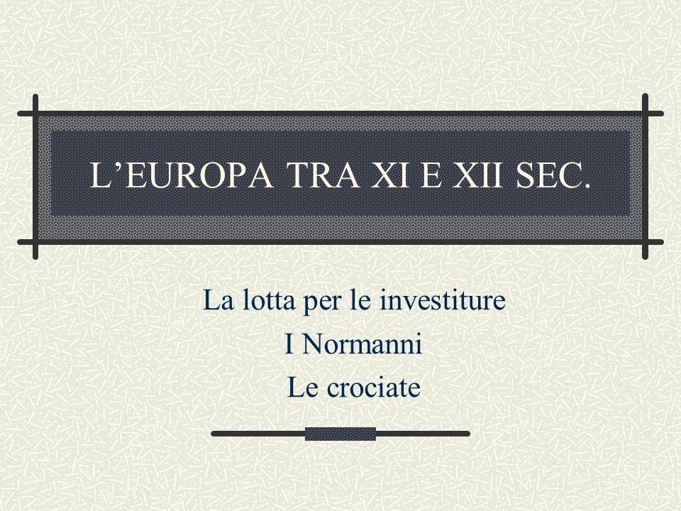 L'EUROPA TRA XI E XII SEC. La lotta per le investiture I Normanni Le crociate