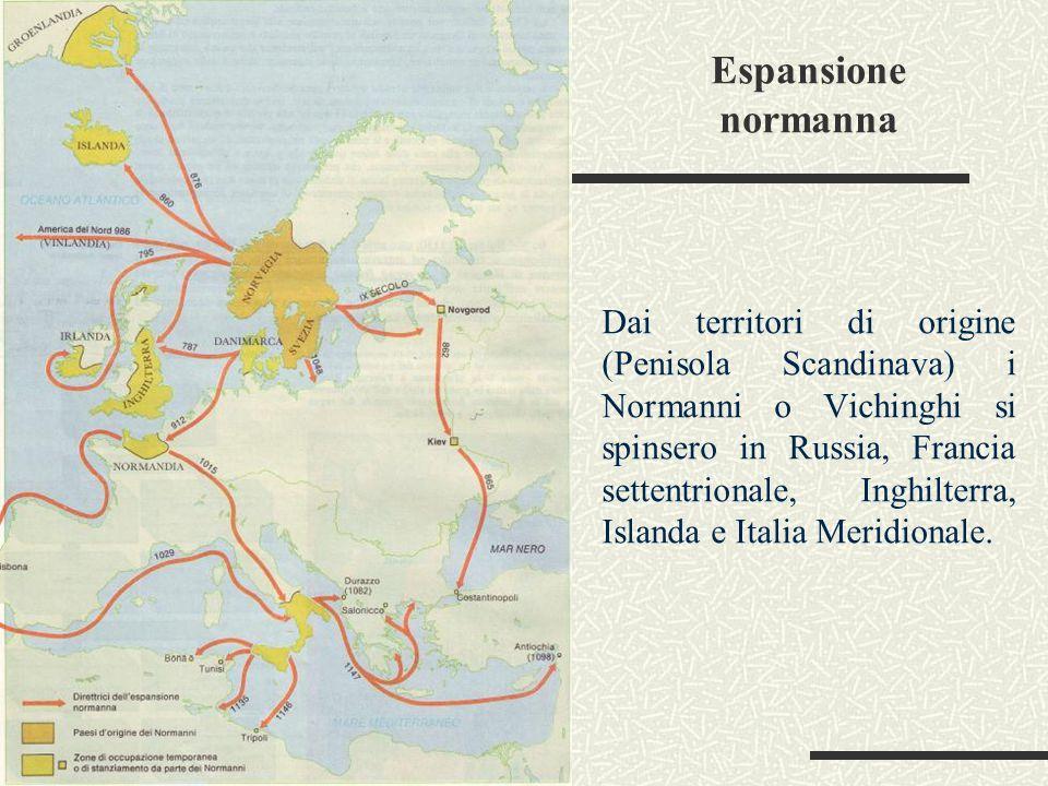 Espansione normanna Dai territori di origine (Penisola Scandinava) i Normanni o Vichinghi si spinsero in Russia, Francia settentrionale, Inghilterra,
