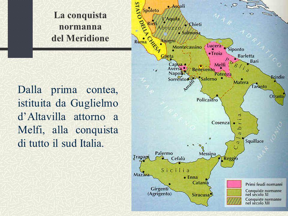 La conquista normanna del Meridione Dalla prima contea, istituita da Guglielmo d'Altavilla attorno a Melfi, alla conquista di tutto il sud Italia.