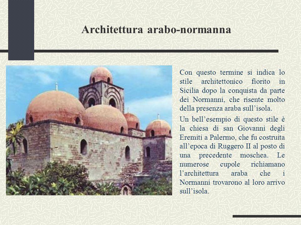Architettura arabo-normanna Con questo termine si indica lo stile architettonico fiorito in Sicilia dopo la conquista da parte dei Normanni, che risen