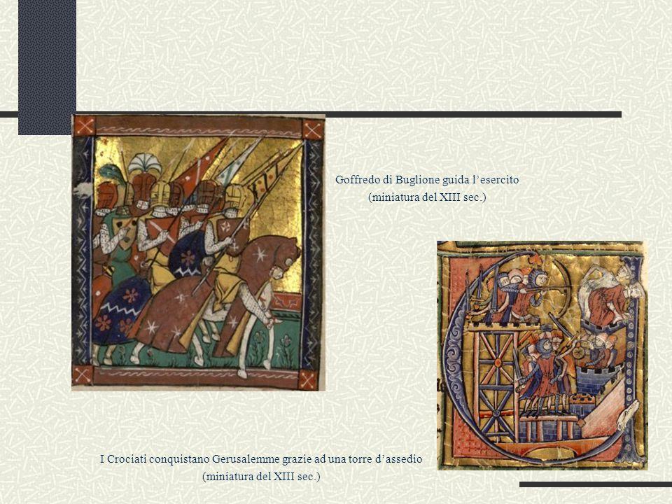 I Crociati conquistano Gerusalemme grazie ad una torre d'assedio (miniatura del XIII sec.) Goffredo di Buglione guida l'esercito (miniatura del XIII s