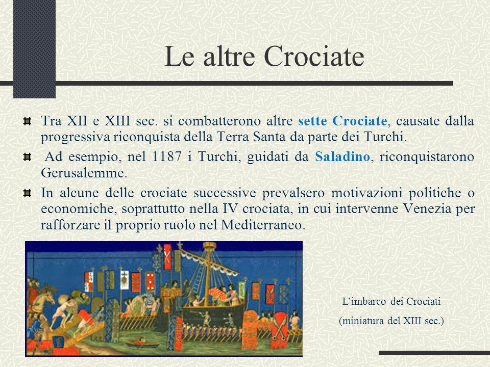 Le altre Crociate Tra XII e XIII sec. si combatterono altre sette Crociate, causate dalla progressiva riconquista della Terra Santa da parte dei Turch