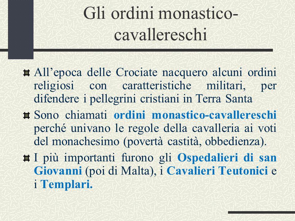 Gli ordini monastico- cavallereschi All'epoca delle Crociate nacquero alcuni ordini religiosi con caratteristiche militari, per difendere i pellegrini
