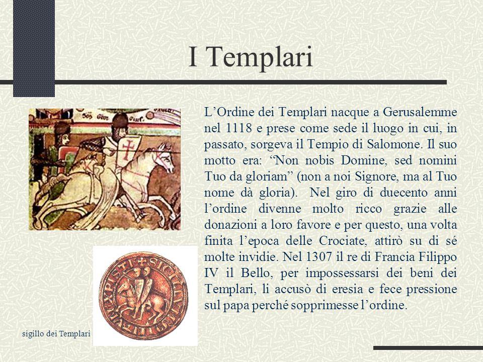 I Templari L'Ordine dei Templari nacque a Gerusalemme nel 1118 e prese come sede il luogo in cui, in passato, sorgeva il Tempio di Salomone. Il suo mo