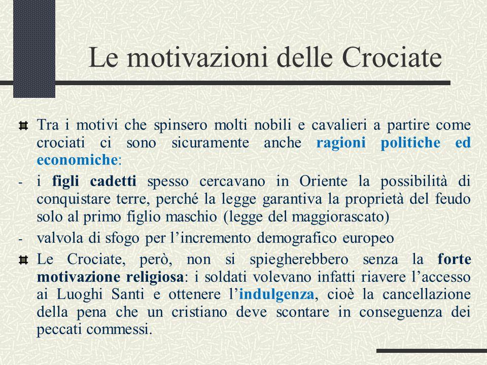 Le motivazioni delle Crociate Tra i motivi che spinsero molti nobili e cavalieri a partire come crociati ci sono sicuramente anche ragioni politiche e