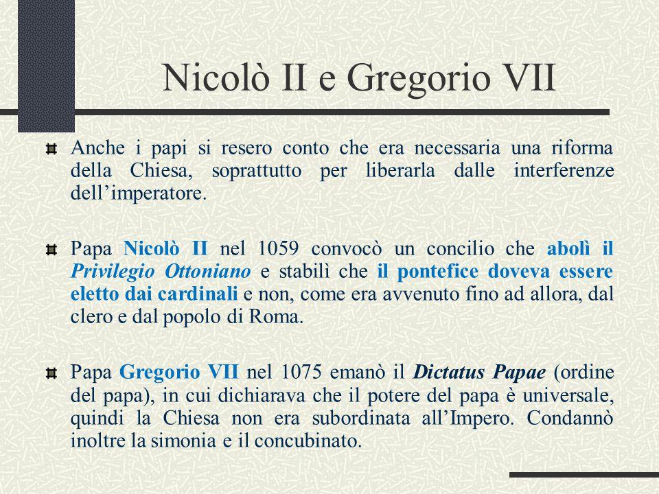 Nicolò II e Gregorio VII Anche i papi si resero conto che era necessaria una riforma della Chiesa, soprattutto per liberarla dalle interferenze dell'i
