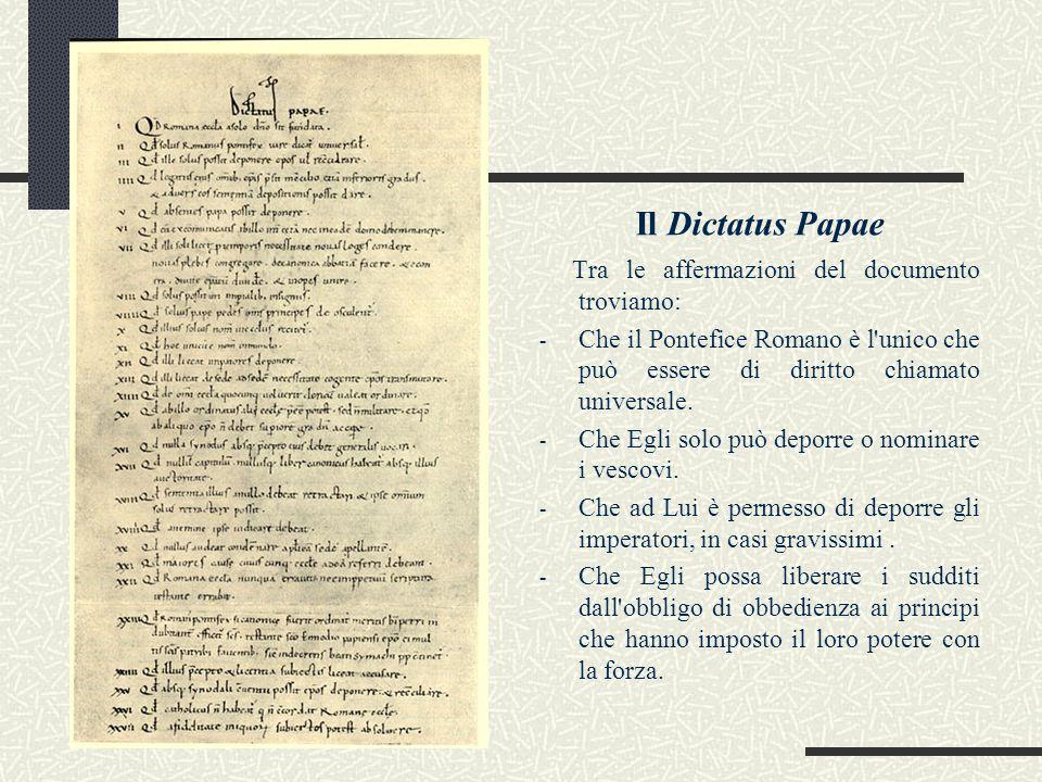 Il Dictatus Papae Tra le affermazioni del documento troviamo: - Che il Pontefice Romano è l'unico che può essere di diritto chiamato universale. - Che