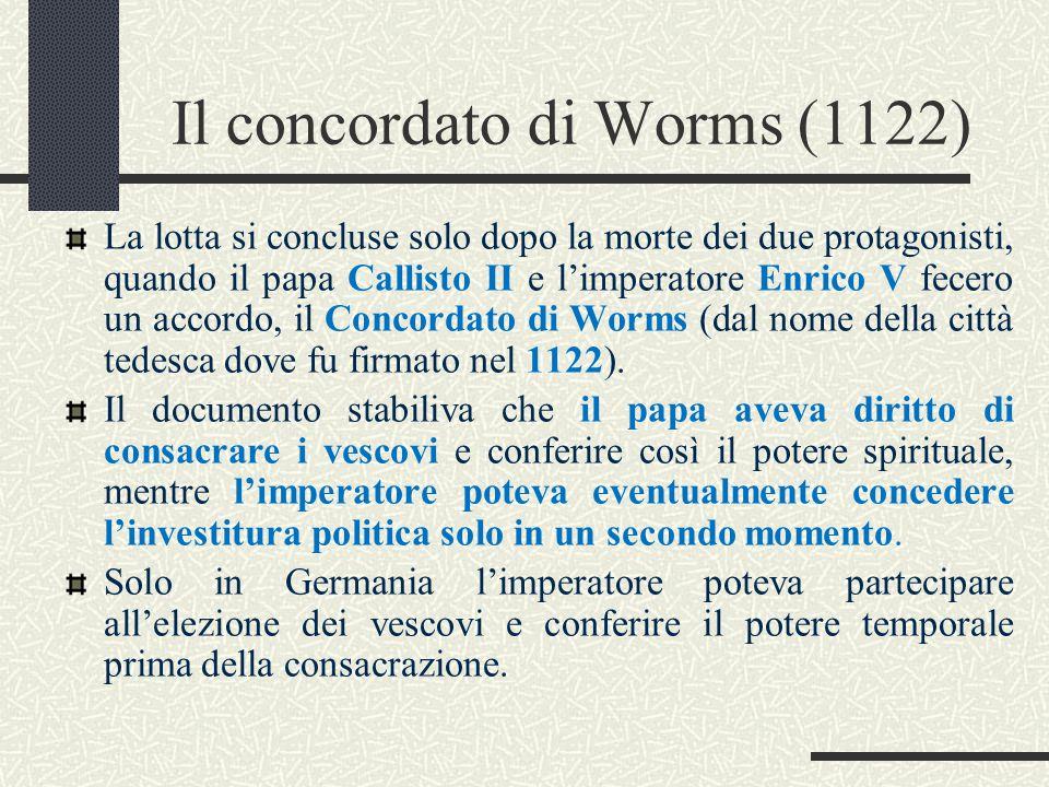 Il concordato di Worms (1122) La lotta si concluse solo dopo la morte dei due protagonisti, quando il papa Callisto II e l'imperatore Enrico V fecero