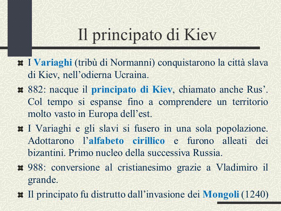Il principato di Kiev I Variaghi (tribù di Normanni) conquistarono la città slava di Kiev, nell'odierna Ucraina. 882: nacque il principato di Kiev, ch