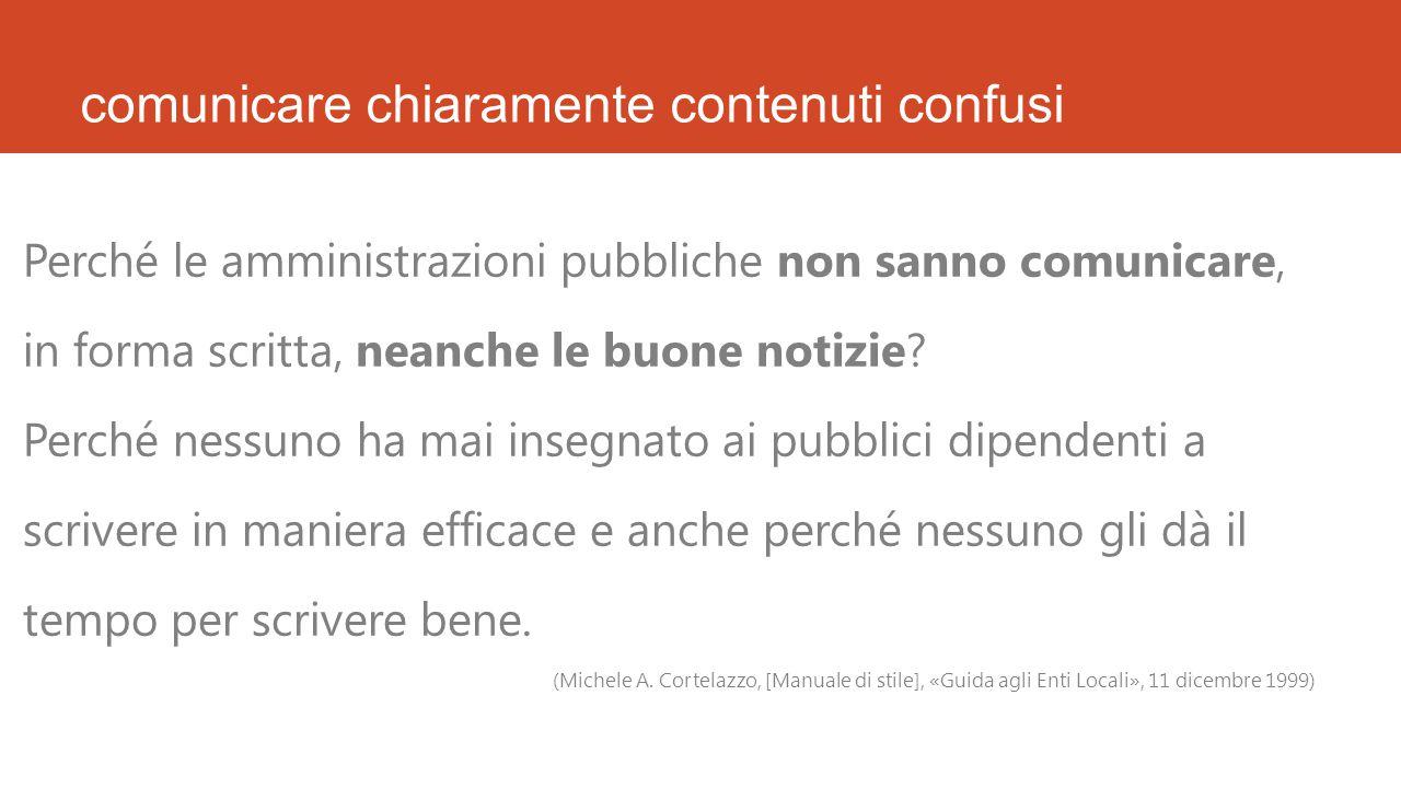 comunicare chiaramente contenuti confusi Perché le amministrazioni pubbliche non sanno comunicare, in forma scritta, neanche le buone notizie.