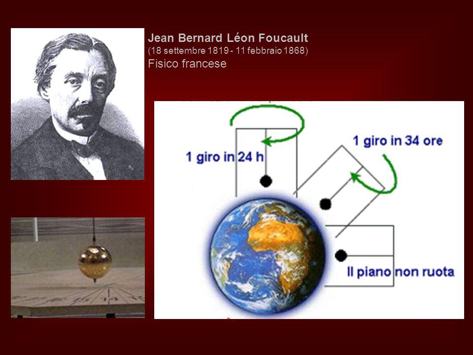 Jean Bernard Léon Foucault (18 settembre 1819 - 11 febbraio 1868) Fisico francese