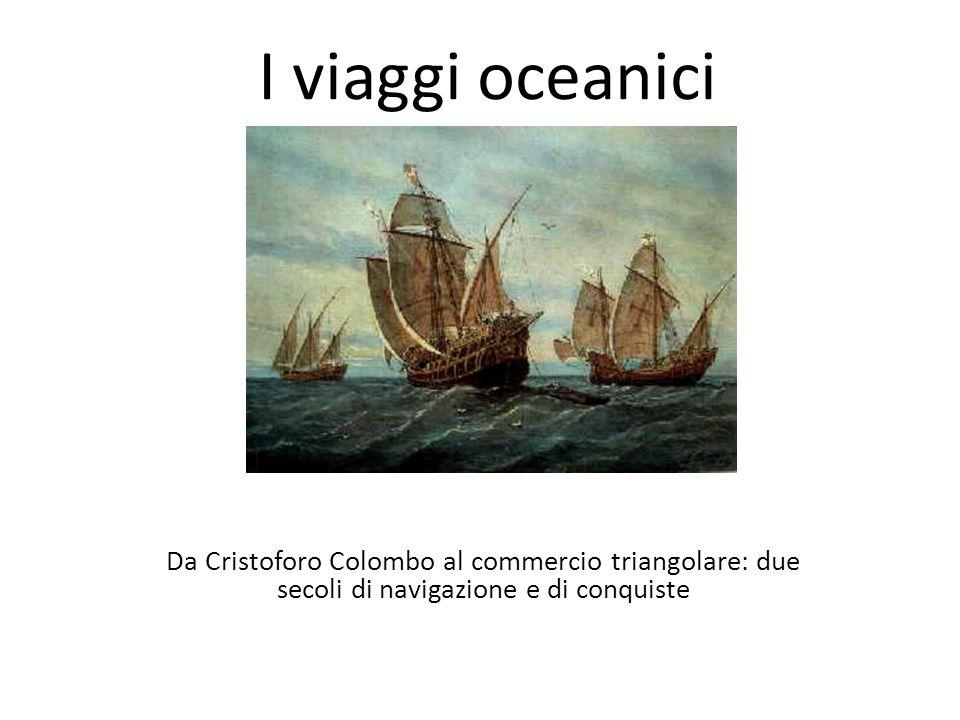 I viaggi oceanici Da Cristoforo Colombo al commercio triangolare: due secoli di navigazione e di conquiste