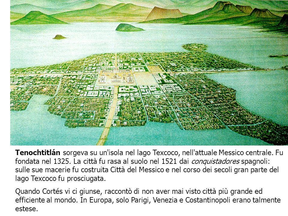 Tenochtitlán sorgeva su un'isola nel lago Texcoco, nell'attuale Messico centrale. Fu fondata nel 1325. La città fu rasa al suolo nel 1521 dai conquist