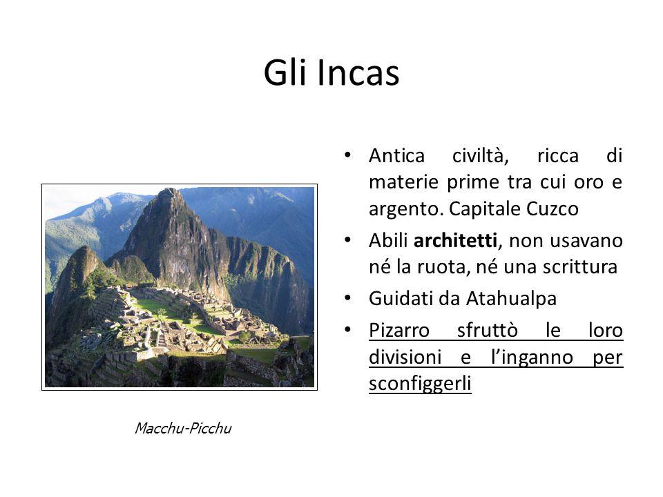 Gli Incas Antica civiltà, ricca di materie prime tra cui oro e argento. Capitale Cuzco Abili architetti, non usavano né la ruota, né una scrittura Gui