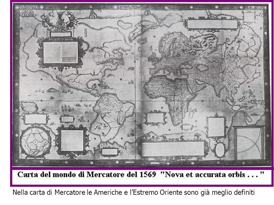 Nella carta di Mercatore le Americhe e l'Estremo Oriente sono già meglio definiti