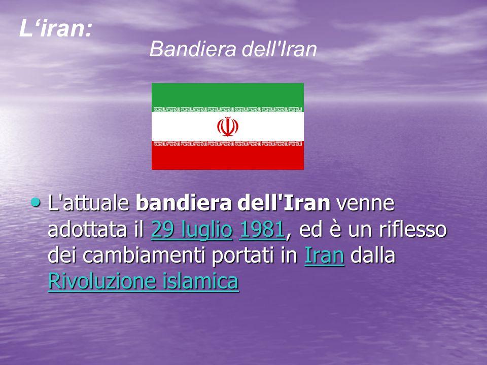 L'attuale bandiera dell'Iran venne adottata il 2 2 2 2 2 9999 l l l l uuuu gggg llll iiii oooo 1 1 1 1 1 9999 8888 1111, ed è un riflesso dei cambiame