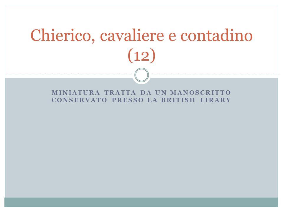 MINIATURA TRATTA DA UN MANOSCRITTO CONSERVATO PRESSO LA BRITISH LIRARY Chierico, cavaliere e contadino (12)