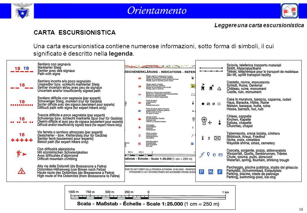 16 CARTA ESCURSIONISTICA Leggere una carta escursionistica Una carta escursionistica contiene numerose informazioni, sotto forma di simboli, il cui si
