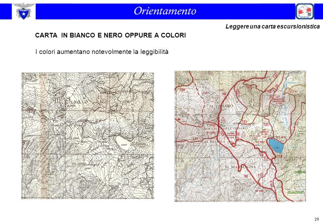 29 I colori aumentano notevolmente la leggibilità CARTA IN BIANCO E NERO OPPURE A COLORI Leggere una carta escursionistica