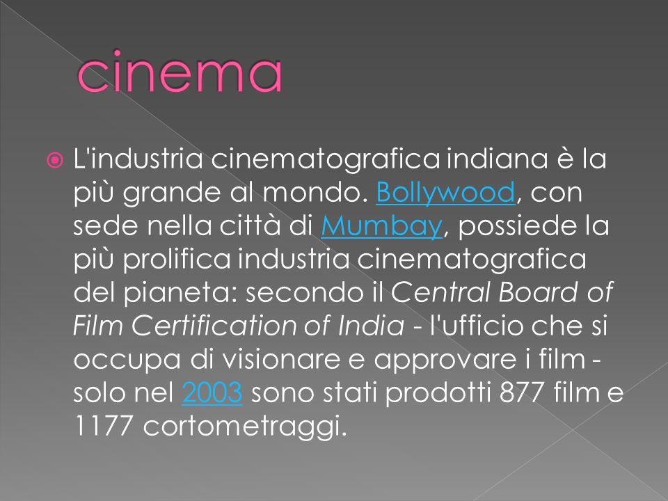  L'industria cinematografica indiana è la più grande al mondo. Bollywood, con sede nella città di Mumbay, possiede la più prolifica industria cinemat