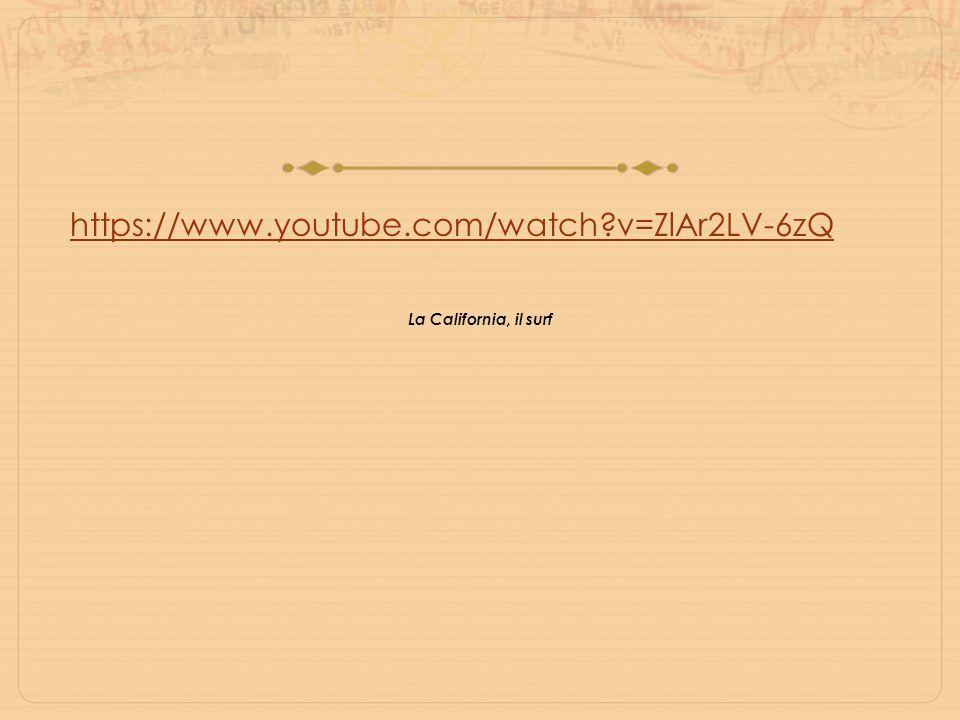 https://www.youtube.com/watch?v=ZlAr2LV-6zQ La California, il surf