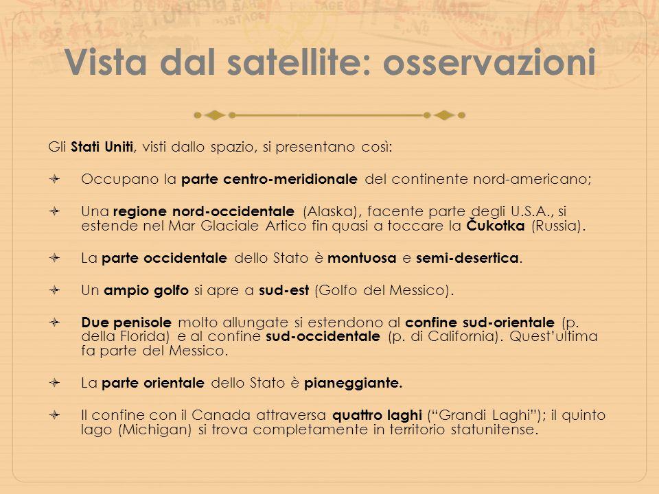 Vista dal satellite: osservazioni Gli Stati Uniti, visti dallo spazio, si presentano così:  Occupano la parte centro-meridionale del continente nord-