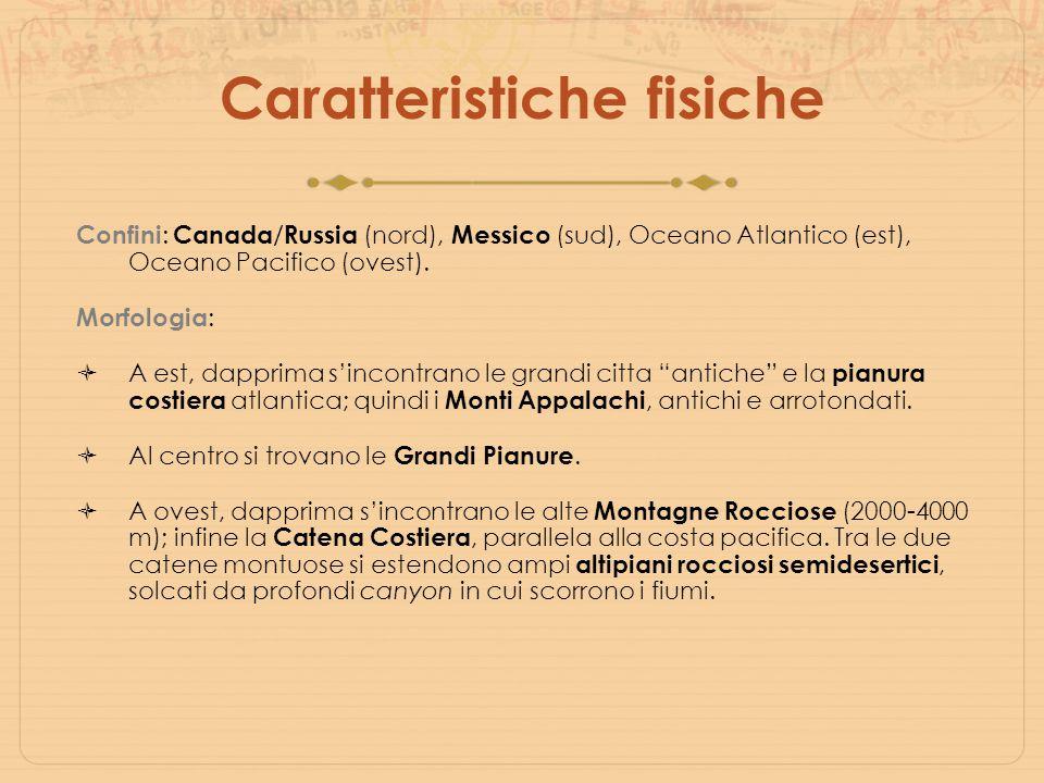 Caratteristiche fisiche Confini : Canada / Russia (nord), Messico (sud), Oceano Atlantico (est), Oceano Pacifico (ovest). Morfologia :  A est, dappri