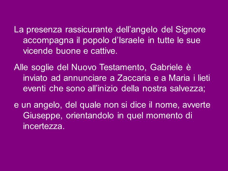 Gli angeli, dice il Vangelo, servivano Gesù (Mc 1,13) ; essi sono il contrappunto di Satana.