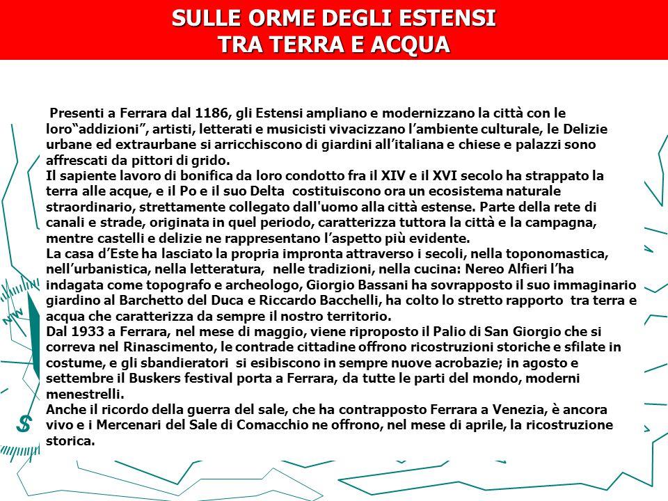 """Presenti a Ferrara dal 1186, gli Estensi ampliano e modernizzano la città con le loro""""addizioni"""", artisti, letterati e musicisti vivacizzano l'ambient"""