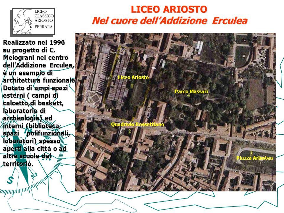 LICEO ARIOSTO Nel cuore dell'Addizione Erculea Realizzato nel 1996 su progetto di C. Melograni nel centro dell'Addizione Erculea, è un esempio di arch