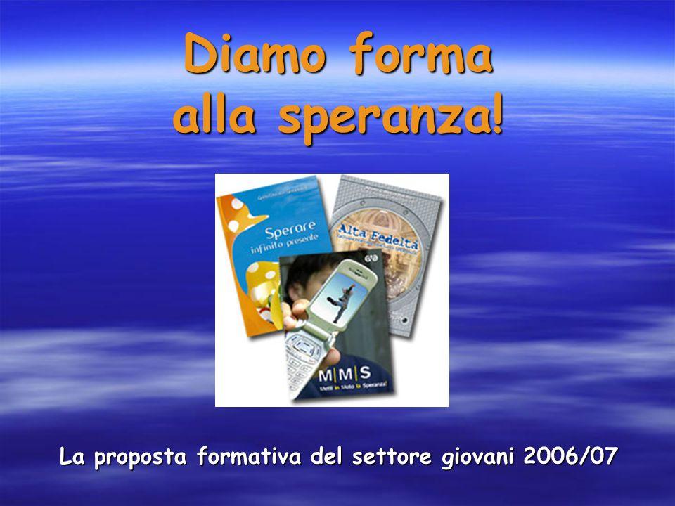 Diamo forma alla speranza! La proposta formativa del settore giovani 2006/07