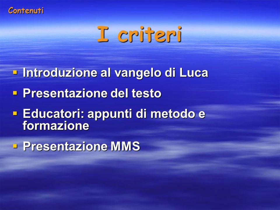  Introduzione al vangelo di Luca  Presentazione del testo  Educatori: appunti di metodo e formazione  Presentazione MMS I criteri Contenuti