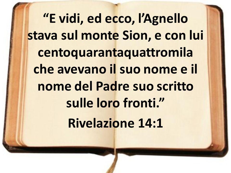"""""""E vidi, ed ecco, l'Agnello stava sul monte Sion, e con lui centoquarantaquattromila che avevano il suo nome e il nome del Padre suo scritto sulle lor"""