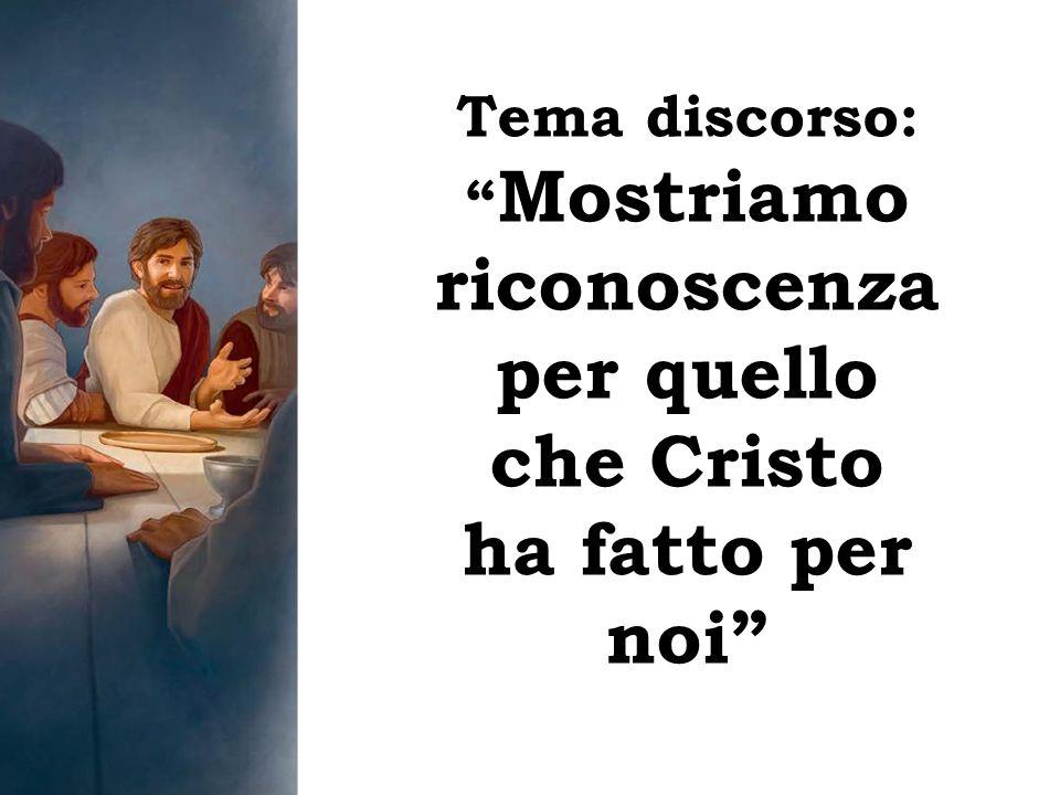 """Tema discorso: """" Mostriamo riconoscenza per quello che Cristo ha fatto per noi"""""""