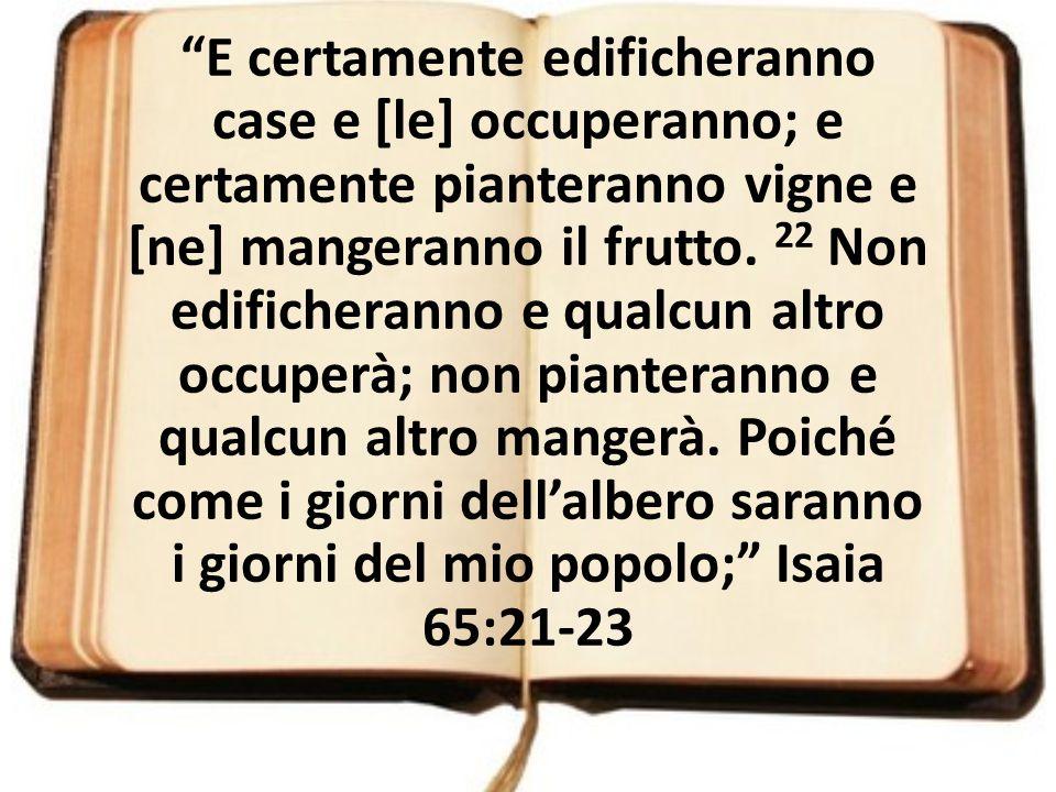 """""""E certamente edificheranno case e [le] occuperanno; e certamente pianteranno vigne e [ne] mangeranno il frutto. 22 Non edificheranno e qualcun altro"""