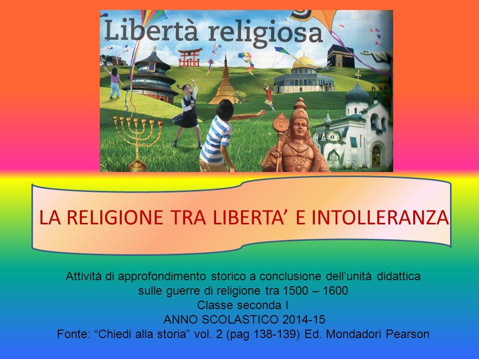LA RELIGIONE TRA LIBERTA' E INTOLLERANZA Attività di approfondimento storico a conclusione dell'unità didattica sulle guerre di religione tra 1500 – 1