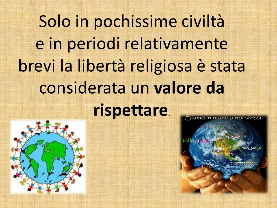 Solo in pochissime civiltà e in periodi relativamente brevi la libertà religiosa è stata considerata un valore da rispettare.
