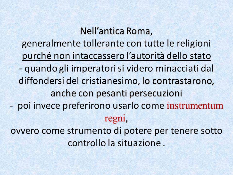 Nell'antica Roma lo contrastarono, anche con pesanti persecuzioni instrumentum regni, Nell'antica Roma, generalmente tollerante con tutte le religioni