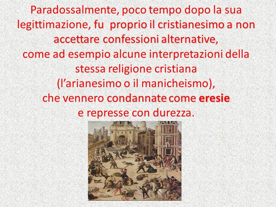 Paradossalmente, poco tempo dopo la sua legittimazione, f ff fu proprio il cristianesimo a non accettare confessioni alternative, come ad esempio alcu